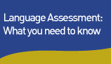 Language Assessment: What you need to know